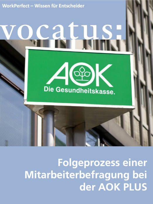 Medien Vocatus WordPerfect GmbH München: Praxisbeispiel: Folgeprozess einer Mitarbeiterbefragung bei der AOK PLUS.