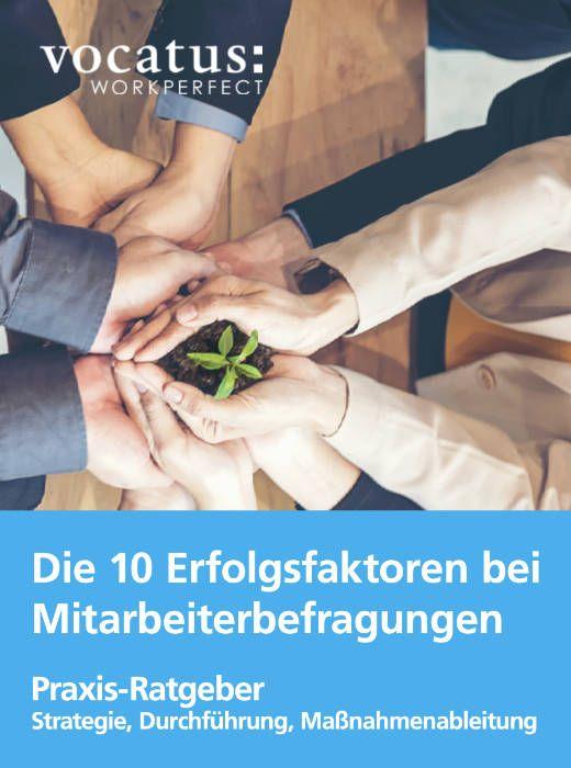 Medien Vocatus WordPerfect GmbH München: Die 10 Erfolgsfaktoren bei Mitarbeiterbefragungen. Praxis-Ratgeber. Strategie, Durchführung, Maßnahmenableitung